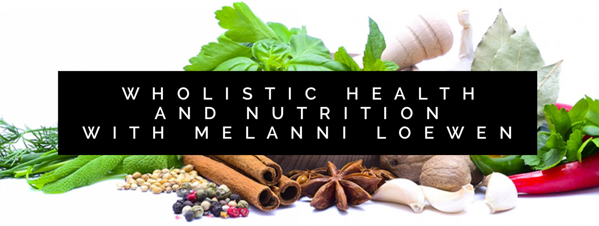 Wholistic Health and Nutrition with Melanni Loewen